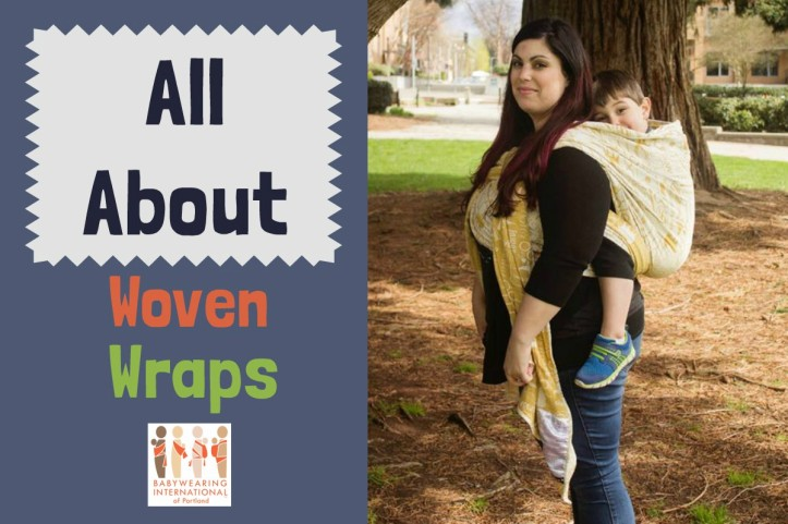 """[Image: Graphic with text on the left hand side, """"All About Woven Wraps"""" with the Babywearing International of Portland Logo underneath. There is a the image of a white woman with dark hair wearing preschool-age child on her back in a yellow and white Harry Potter woven wrap.]"""